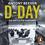 D-Day: The Battle for Normandy Audiobook by Antony Beevor Narrated by Cameron Stewart