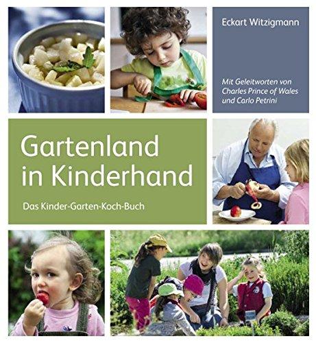Gartenland in Kinderhand: Das Kinder-Garten-Koch-Buch