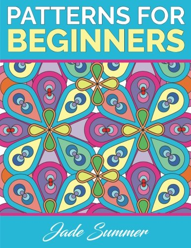 Coloring Books for Seniors: Including Books for Dementia and Alzheimers - Patterns for Beginners: An Adult Coloring Book with Simple Flower Designs and Easy Geometric Shapes for Stress Relief and Relaxation
