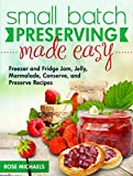 freezer jelly - Small Batch Preserving Made Easy: Freezer and Fridge Jam, Jelly, Marmalade, Preserve and Conserve Recipes