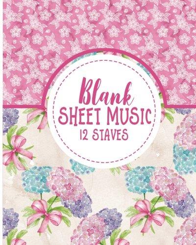 Blank Sheet Music - 12 Staves: Blank Sheet Music Paper / Music Sheet Music / Sheet Music Notebook - Hydrangea Flower Cover (Volume 24) Moito Publishing