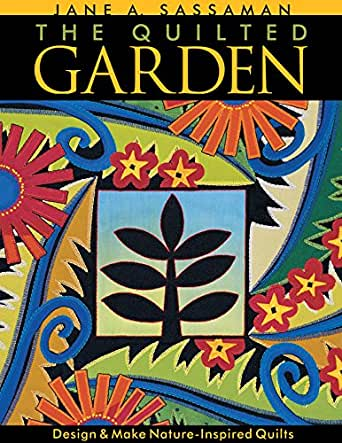 Quilted Garden Design Make Nature Inspired Quilts