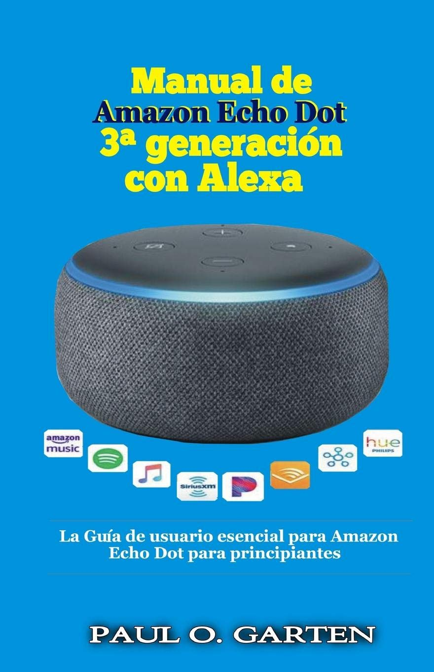 Manual de Amazon Echo Dot 3a generación con Alexa: La Guía ...