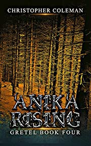 Anika Rising (Gretel Book Four): A gripping horror thriller you won't be able to put down