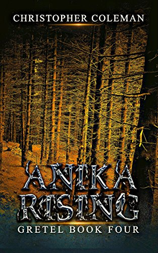 Anika Rising (Gretel Book Four): A gripping horror thriller you won't be able to put down by [Coleman, Christopher]