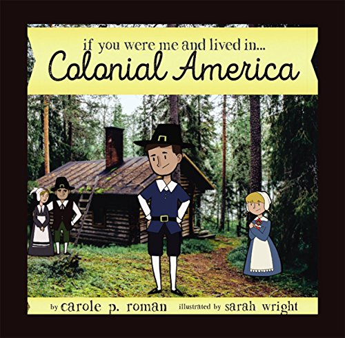 If You Were Me and Lived in...Colonial America (An Introduction to Civilizations Throughout Time Book 4) by [Roman, Carole P.]