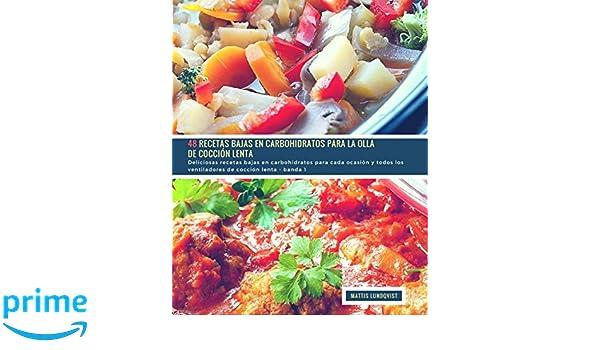 48 Recetas Bajas en Carbohidratos para la Olla de Cocción Lenta - banda 1: Deliciosas recetas bajas en carbohidratos para cada ocasión y todos los ... de ...