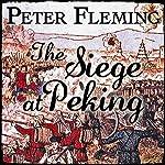 The Siege at Peking | Peter Fleming