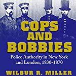 Cops and Bobbies: Police Authority in New York and London, 1830-1870 | Wilbur R. Miller