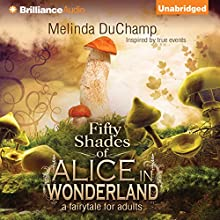 Fifty Shades of Alice in Wonderland: Fifty Shades of Alice Trilogy, Book 1 Audiobook by Melinda DuChamp Narrated by Alix Dale