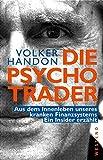 Die Psycho-Trader: Aus dem Innenleben unseres kranken Finanzsystems. Ein Insider erzählt