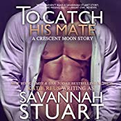 To Catch His Mate: Crescent Moon Series Book 5 | Savannah Stuart, Katie Reus