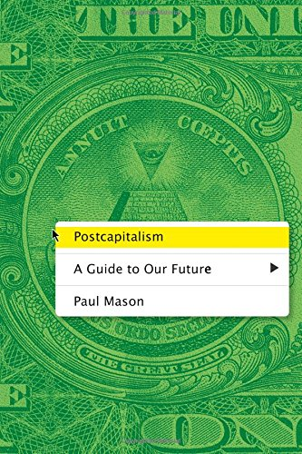 Postcapitalism: A Guide to Our Future by Farrar, Straus and Giroux