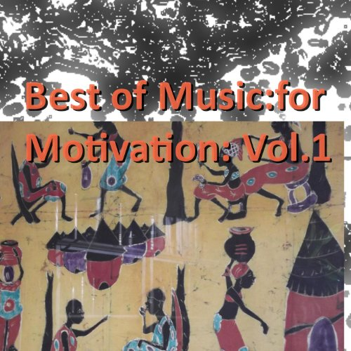 Best of Music for Motivation: Vol. - Vol Music 1 Motivation