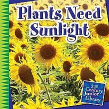 Plants Need Sunlight (21st Century Junior Library: Plants)