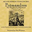 Poimandres, the Shepherd of Men, a Hermetic Gospel: Corpus Hermeticum, Book 1 Audiobook by Jason Augustus Newcomb Narrated by Alan Weyman