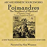 Poimandres, the Shepherd of Men, a Hermetic Gospel: Corpus Hermeticum, Book 1 | Jason Augustus Newcomb