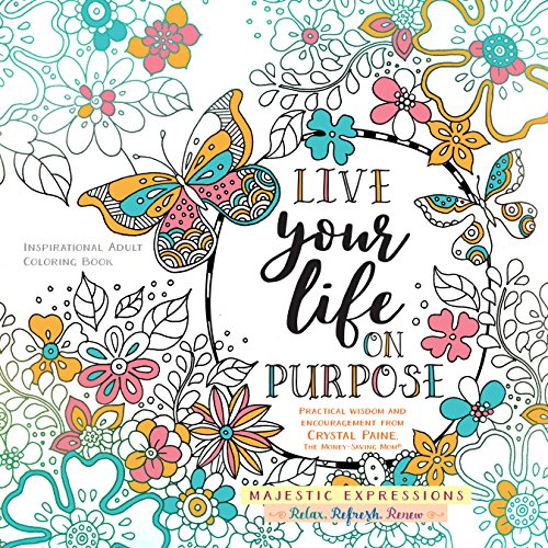 Live Your Life on Purpose: Inspirational Adult Coloring Book (Majestic Expressions) (Paine Crystal)