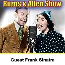 Burns & Allen [Guest: Frank Sinatra] Radio/TV Program by George Burns, Gracie Allen Narrated by George Burns, Gracie Allen