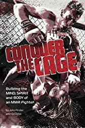 Conquer The Cage: Building The Mind, Spirit, And Body Of A Mixed Martial Artist