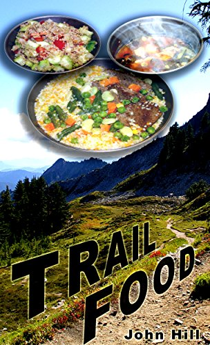 Trail Food: Ultra Light, Super Nutrition, Fast, Easy, Delicious, Economical by John Hill