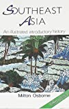 Southeast Asia : An Illustrated Introductory History, Osborne, Milton E., 0044422156