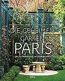 Die geheimen Gärten von Paris: Grüne Paradiese im Verborgenen