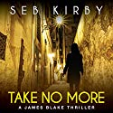 Take No More: James Blake, Book 1 Audiobook by Seb Kirby Narrated by Shiromi Arserio