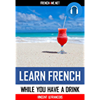Learn 1000 French phrases while you are having a drink  (4 hours 38 minutes) - Vol 2  (+ AUDIO): Just relax and listen - Repeat and memorize 1000 key French phrases (English Edition)