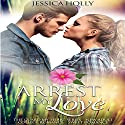 Arrest My Love: Guard My Heart - New Adult & College Romance, Book 1 Audiobook by Jessica Holly, Jeff Rivera Narrated by Jo Nelson