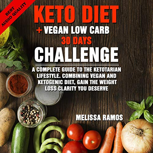 Keto Diet + Vegan Low Carb 30 Days Challenge: A Complete Guide to the Ketotarian Lifestyle, Combining Vegan and Ketogenic Diet, Gain the Weight Loss Clarity You Deserve by Melissa Ramos