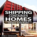 Shipping Container Homes Audiobook by James Anderson Narrated by Kevin Kollins