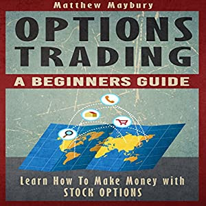 Options Trading: A Beginner's Guide to Options Trading Audiobook