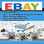 EBay: 4 Manuscripts - How to Sell Digital Products on Ebay, Ebay Money Making, Start an eBay Business, Ebay Business Ideas | Paul D. Kings