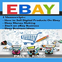 EBay: 4 Manuscripts - How to Sell Digital Products on Ebay, Ebay Money Making, Start an eBay Business, Ebay Business Ideas Audiobook by Paul D. Kings Narrated by Dave Wright