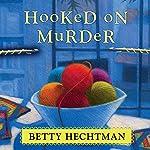 Hooked on Murder: Crochet Mystery Series, Book 1 | Betty Hechtman