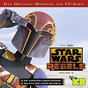 Die verschollenen Krieger / Relikte der Alten Republik (Star Wars Rebels 8) Hörspiel