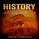 History: The Greatest Empires That Defined Our World Audiobook by Robert Paulson Narrated by C. J. McAllister