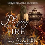 Playing with Fire: 1st Freak House Series, Book 2 | C. J. Archer