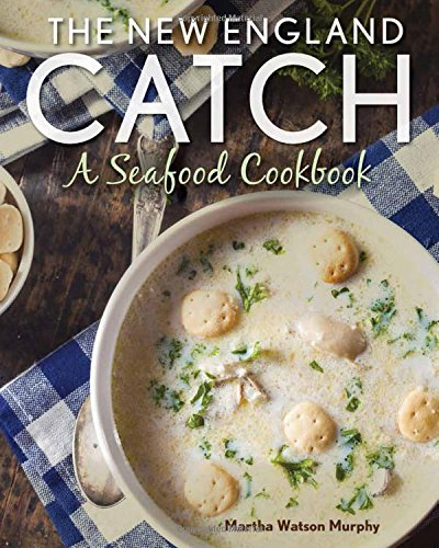 The New England Catch: A Seafood Cookbook by Martha Watson Murphy