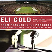 From Peanuts to the Pressbox: Insider Sports Stories from a Life Behind the Mic Audiobook by Eli Gold Narrated by Eli Gold