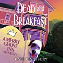 Dead and Breakfast: A Merry Ghost Inn Mystery Audiobook by Kate Kingsbury Narrated by Tavia Gilbert