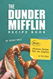 The Dunder Mifflin Recipe Book: Enjoy Delicious Recipes That Are Inspired by The Office
