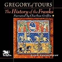 The History of the Franks | Livre audio Auteur(s) :  Gregory of Tours Narrateur(s) : Charlton Griffin