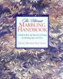 The Ultimate Marbling Handbook: A Guide to Basic and Advanced Techniques for Marbling Paper and Fabric
