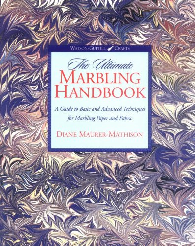 The Ultimate Marbling Handbook: A Guide to Basic and Advanced Techniques for Marbling Paper and Fabric (Watson-Guptill Crafts) by Diane Maurer-Mathison