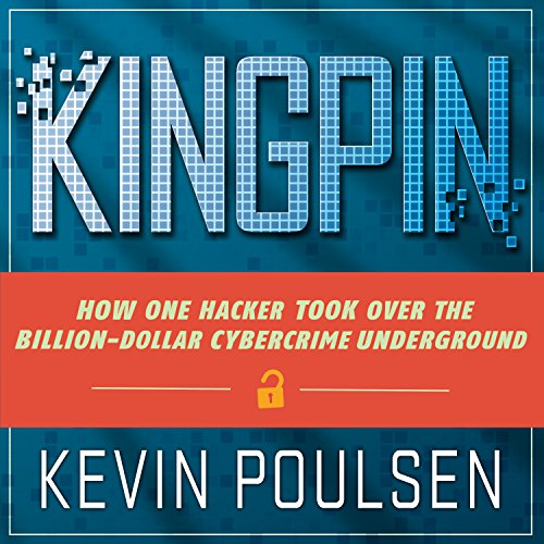 Kingpin: How One Hacker Took Over the Billion-Dollar Cybercrime Underground cover