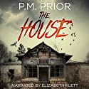 The House Audiobook by P.M. Prior Narrated by Elizabeth Klett