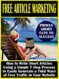 Free Article Marketing: How to Write Short Articles Using a Simple 7 Step Process to Easily Generate a Tidal Wave of Free Traffic to Your Website
