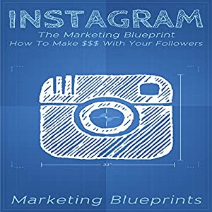 Instagram: The Marketing Blueprint - How to Make $$$ with Your Followers (Marketing Blueprints, Book 1) Audiobook